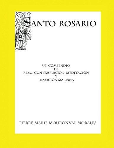 Santo Rosario: Un compendio de rezo...