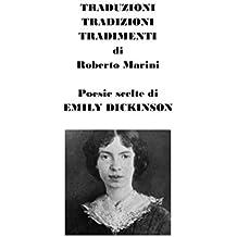Traduzioni, tradizioni, tradimenti: Poesie scelte di Emily Dickinson (Roberto Marini Vol. 4) (Italian Edition)