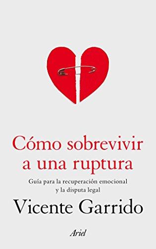 Cómo sobrevivir a una ruptura: Guía para la recuperación emocional y la disputa legal por Vicente Garrido Genovés