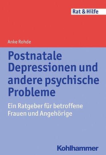 Postnatale Depressionen und andere psychische Probleme: Ein Ratgeber für betroffene Frauen und...