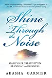 Shine Through The Noise: Spark Your Creativity in Branding and Business