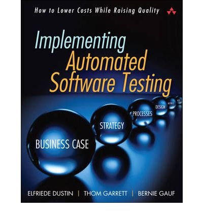 By Elfriede Dustin ; Thom Garrett ; Bernie Gauf ; Edmund P Giambastiani, Jr ; William C Nylin, Jr ( Author ) [ Implementing Automated Software Testing: How to Save Time and Lower Costs While Raising Quality By Mar-2009 Paperback