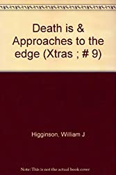 Death is & Approaches to the edge (Xtras ; # 9)
