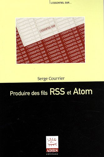Produire des fils RSS et Atom par Serge Courrier