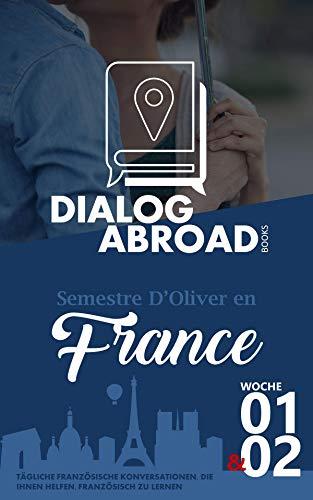 Tägliche französische Konversationen, die Ihnen helfen, Französisch zu lernen - Woche 1/Woche 2: Semestre d\'Oliver en France (vierzehn Tage) (French Edition)