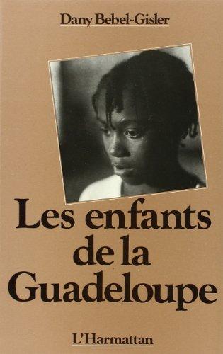 Enfants de la Guadeloupe  (les) par Bebel-Gisler Dany