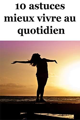 10 Astuces Pour Mieux Vivre Au Quotidien 2 Gratuits Livre