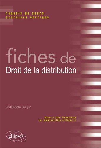 Fiches de Droit de la Distribution Rappels de Cours & Exercices Corrigés par Linda Arcelin-Lécuyer