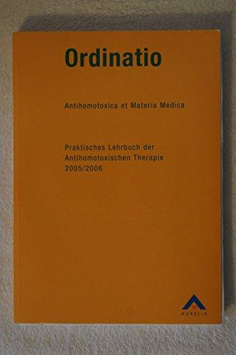 Ordinatio, Antihomotoxica et Materia Medica, Praktisches Lehrbuch der Antihomotoxischen Therapie 2005/2006