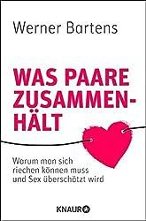 Was Paare zusammenh??lt: Warum man sich riechen k??nnen muss und Sex ??bersch??tzt wird by Werner Bartens (2015-07-06)