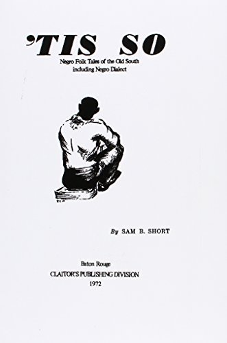 Tis So: Negro Folk Tales of the Old South Including Negro Dialect by Sam B. Short (1972-06-01)