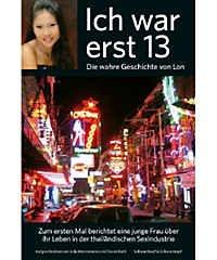 Ich war erst 13 - Die wahre Geschichte von Lon - Zum ersten Mal berichtet eine junge Frau über ihr Leben in der thailändischen Sexindustrie.