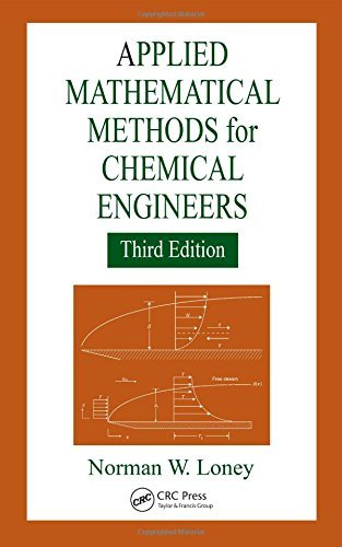 Applied Mathematical Methods for Chemical Engineers, Third Edition by Norman W. Loney (2015-10-05)
