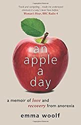 An Apple a Day: A Memoir of Love and Recovery from Anorexia by Emma Woolf (2012-04-30)