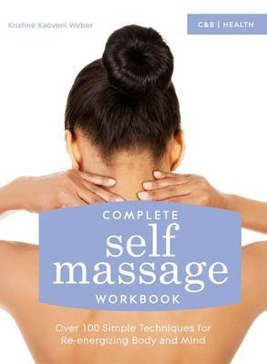 [(Complete Self Massage Workbook : Over 100 Simple Techniques for Re-Energizing Body and Mind)] [By (author) Kristine Kaoverii Weber] published on (April, 2015)