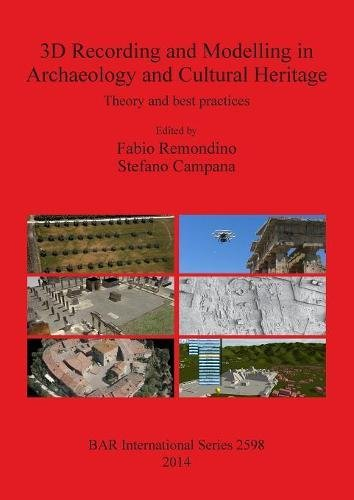3D Recording and Modelling in Archaeology and Cultural Heritage: Theory and best practices (BAR International Series)