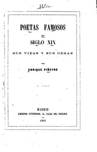 Poetas Famosos del Siglo XIX, Sus Vidas y Sus Obras por Enrique Piñeyro