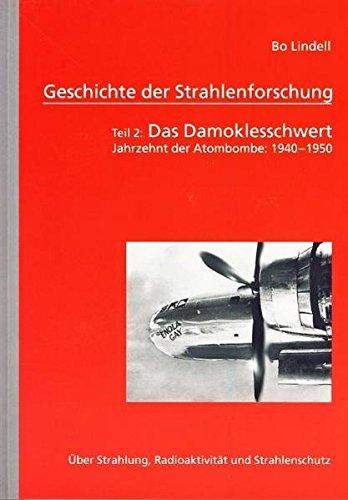 Geschichte der Strahlenforschung: Teil 2: Das Damoklesschwert. Jahrzehnt der Atombombe: 1940-1950. Über Strahlung, Radioaktivität und Strahlenschutz