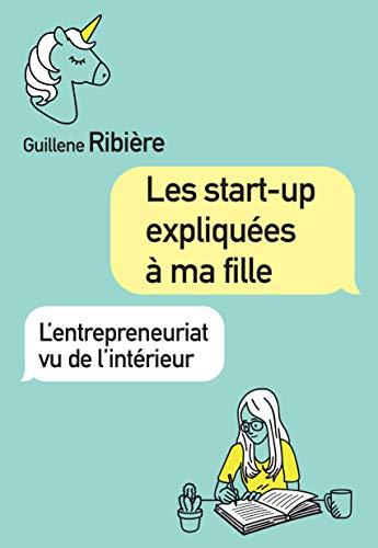 Les start-up expliquées à ma fille : L'entrepreneuriat vu de l'intérieur