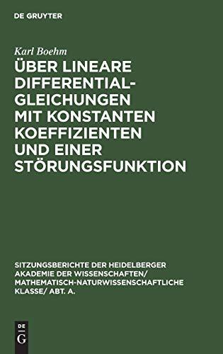 Über lineare Differentialgleichungen mit konstanten Koeffizienten und einer Störungsfunktion (Sitzungsberichte der Heidelberger Akademie der ... Klasse/ Abt. A.)