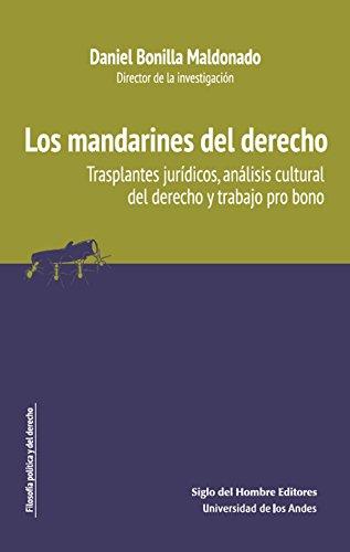Los mandarines del derecho: Trasplantes jurídicos, análisis cultural del derecho y trabajo pro bono (Filosofía política y del derecho n 1)
