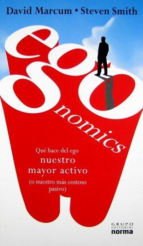 Descargar Libro Egonomics: Que Hace del Ego Nuestro Mayor Activo (O Nuestro Mas Costoso Pasivo) de David Marcum