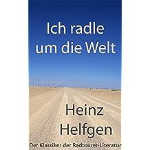 Ich radle um die Welt: Der Klassiker der Radtourer-Literatur (German Edition)