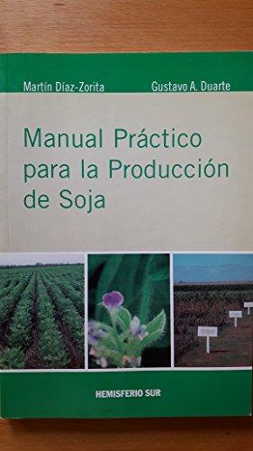 Manual Practico Para La Produccion de Soja por Martin Diaz-Zorita