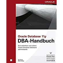 Oracle Database 11g DBA-Handbuch: Eine skalierbare und sichere Oracle Enterprise Datenbank administrieren