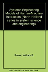 Systems Engineering Models of Human-Machine Interaction (North-Holland series in system science and engineering) by William B. Rouse (1980-05-05)