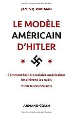 Le modèle américain d'Hitler - Comment les lois raciales américaines inspirèrent les nazis de James Q. Whitman