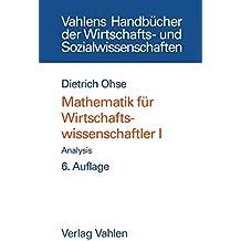 Mathematik für Wirtschaftswissenschaftler, Bd. 1. Analysis