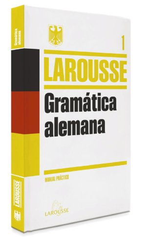Gramática Alemana (Larousse - Lengua Alemana - Manuales Prácticos) por Aa.Vv.
