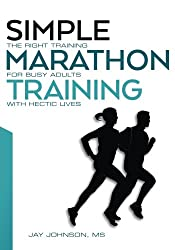 Simple Marathon Training: The Right Training For Busy Adults With Hectic Lives