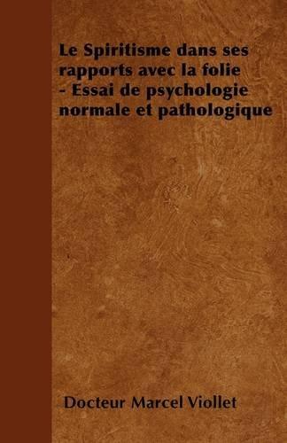 Le Spiritisme Dans Ses Rapports Avec La Folie - Essai de Psychologie Normale Et Pathologique par Docteur Marcel Viollet
