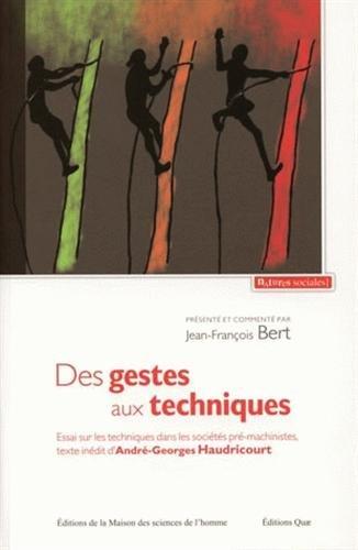 Des gestes aux techniques : Essai sur les techniques dans les sociétés pré-machinistes par André-Georges Haudricourt