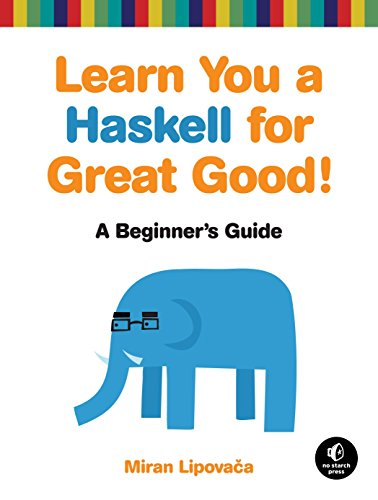 Learn You a Haskell for Great Good!: A Beginner's Guide por Miran Lipovaca