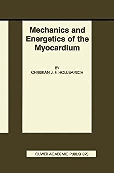 Mechanics And Energetics Of The Myocardium (basic Science For The Cardiologist Book 10) por Christian J.f. Holubarsch