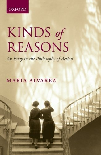 Kinds of Reasons: An Essay in the Philosophy of Action by Maria Alvarez (2013-06-10)