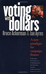 Voting with Dollars: A New Paradigm for Campaign Finance by Bruce A. Ackerman (2004-02-01)