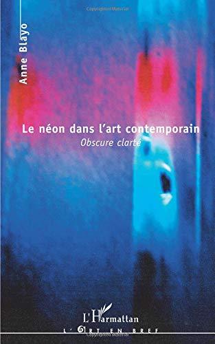 Le néon dans l'art contemporain : Obscure clarté