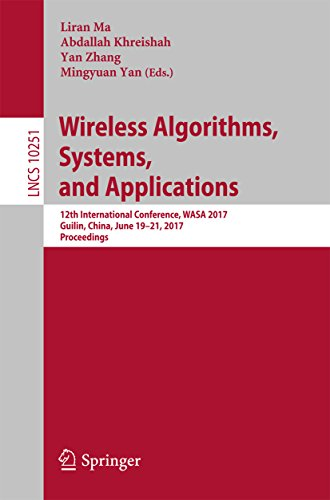 Wireless Algorithms, Systems, and Applications: 12th International Conference, WASA 2017, Guilin, China, June 19-21, 2017, Proceedings (Lecture Notes in Computer Science Book 10251) (English Edition)