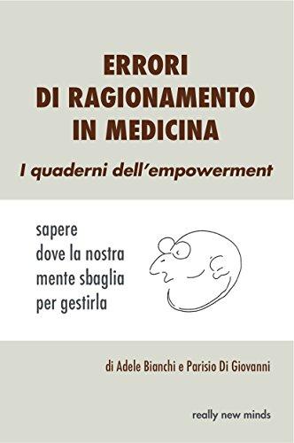 Errori di ragionamento in medicina: Sapere dove la nostra mente sbaglia per gestirla (I quaderni dell'empowerment)