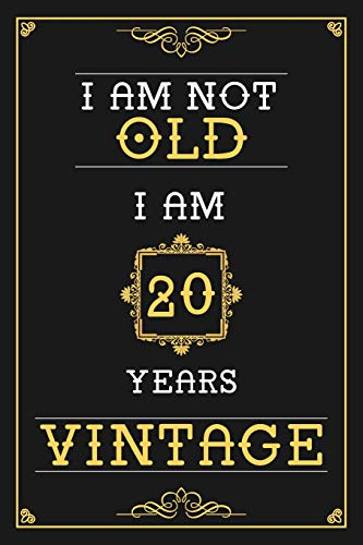 I Am Not Old 20 Years Vintage Lined Journal