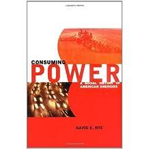 Consuming Power: A Social History of American Energies (MIT Press) (English Edition)