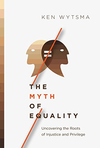The Myth of Equality : Uncovering the Roots of Injustice and Privilege