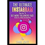 The Ultimate Instagram Guide To Get More Followers Fast: Using IGTV, Stories and Hashtags: Instagram Tips For Business, Step-