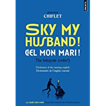 Sky my husband ! / Ciel mon mari ! The integrale (enfin !) : Dictionary of the running english / Dictionnaire de l'anglais courant