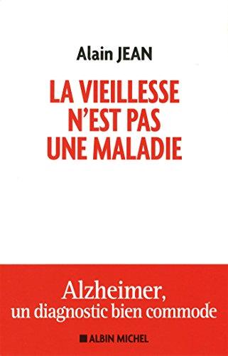 La vieillesse n'est pas une maladie: Alzheimer, un diagnostic bien commode