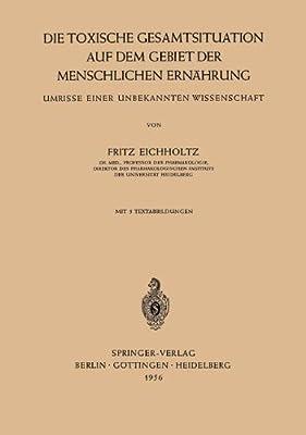 Die toxische Gesamtsituation auf dem Gebiet der menschlichen Ernährung by Fritz Eichholtz (1956-06-29)